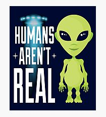 Funny Alien Shirt - Humans Arent Real Photographic Print