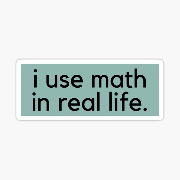 i use math in real life. Sticker