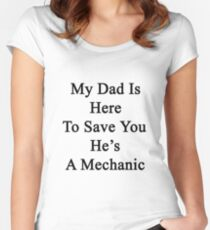 My Dad Is Here To Save You He's A Mechanic  Women's Fitted Scoop T-Shirt
