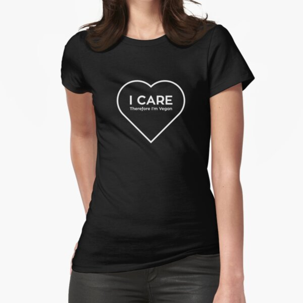 I Care, Therefore I'm Vegan Fitted T-Shirt
