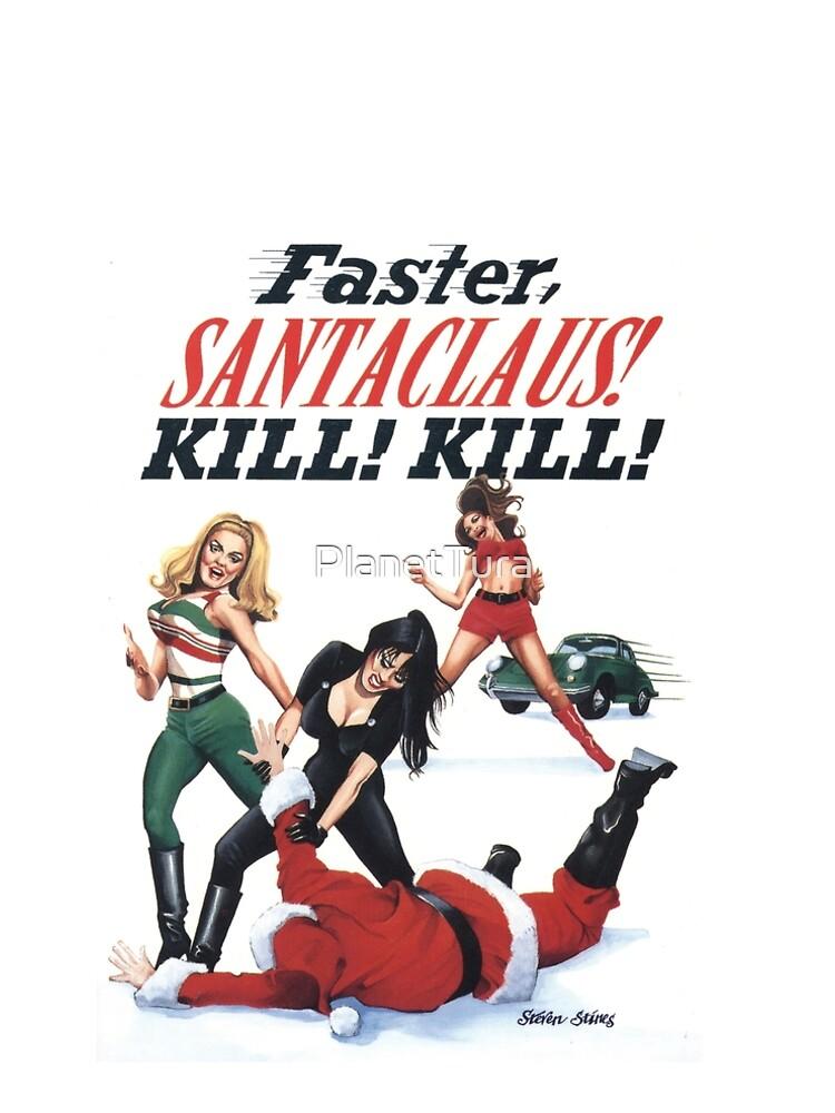 Faster Santaclaus! Kill! Kill! by PlanetTura