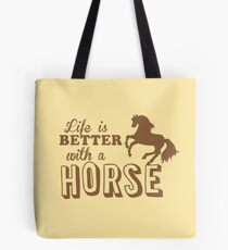 Life is better with a horse Tote Bag