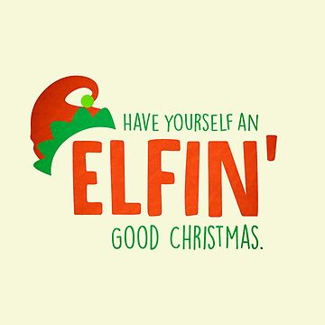Elfin' Good Christmas by wfultzdesigns