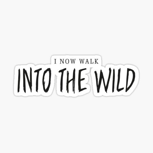 I Now Walk Into The Wild Sticker