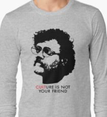 Culture Is Not Your Friend - Terence McKenna Long Sleeve T-Shirt