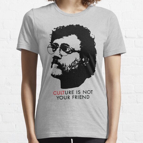 Culture Is Not Your Friend - Terence McKenna Essential T-Shirt