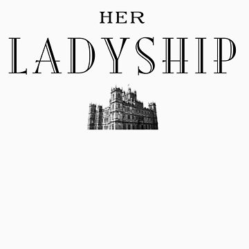 Her Ladyship by earlofgrantham