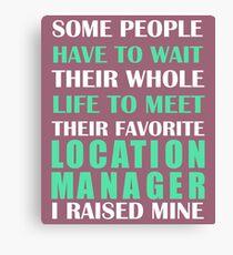 Location Manager I Raised Mine Canvas Print