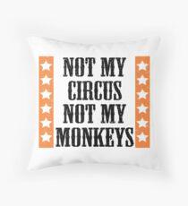 Not my circus, not my monkeys Throw Pillow