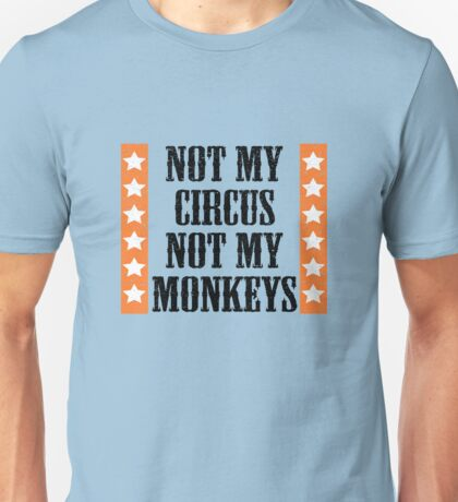 Not my circus, not my monkeys Unisex T-Shirt