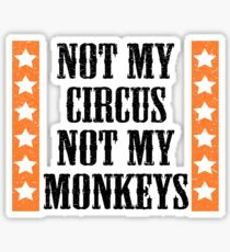 Not my circus, not my monkeys Sticker