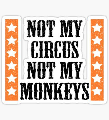 Not my circus, not my monkeys Sticker