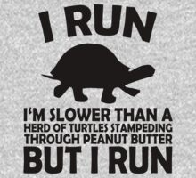 I RUN. I'm slower than a herd of turtles stampeding through peanut butter, but I run | Unisex T-Shirt