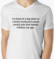 I'm kind of a big deal on a fairly irrelevant social media site that falsely inflates my ego  Men's V-Neck T-Shirt