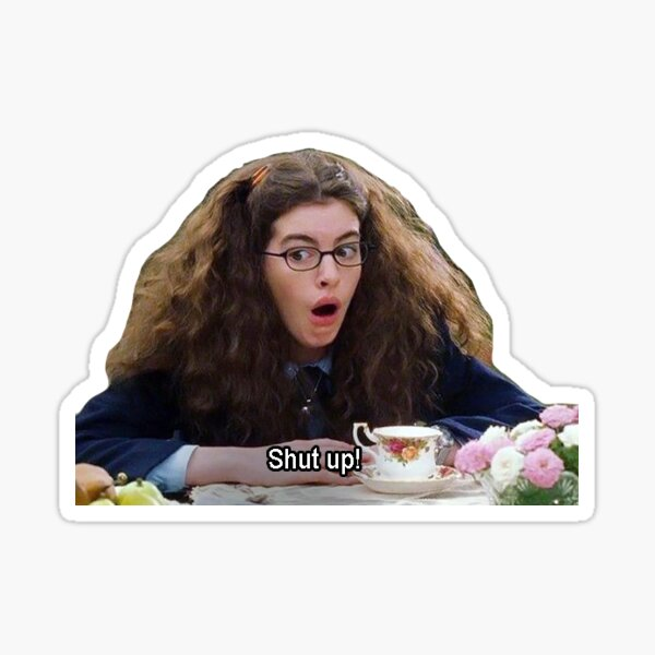 Princess Mia Thermopolis - Shut Up Sticker