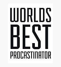 Worlds Best Procrastinator Photographic Print
