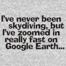 I've never been skydiving, but I've zoomed in really fast on Google Earth... by digerati