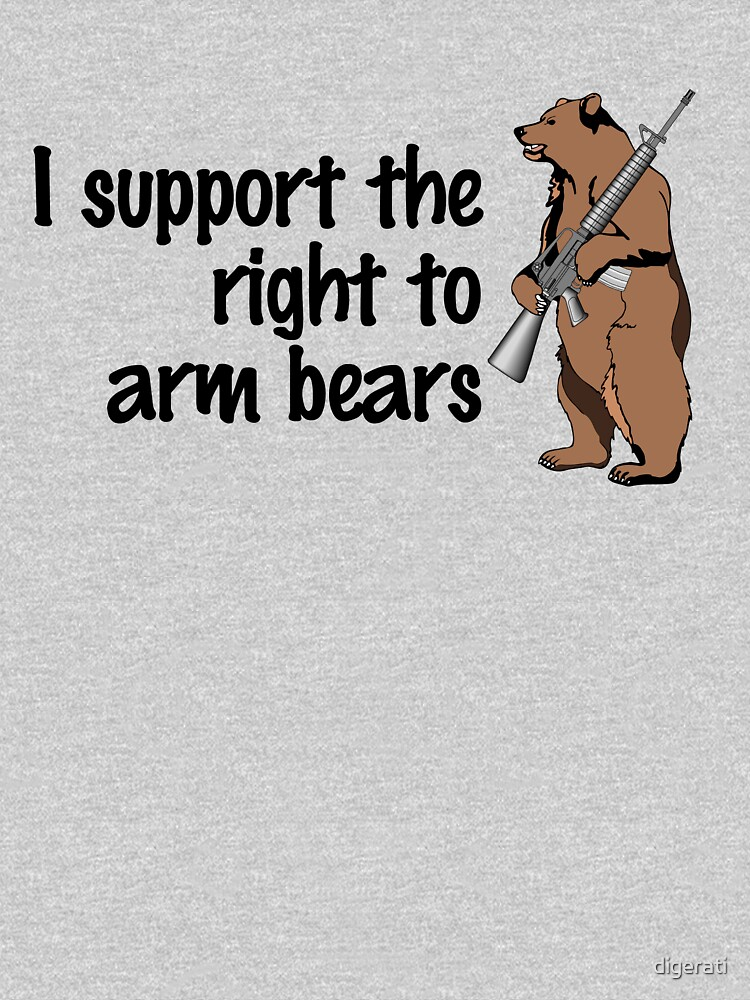 I support the right to arm bears | Unisex T-Shirt