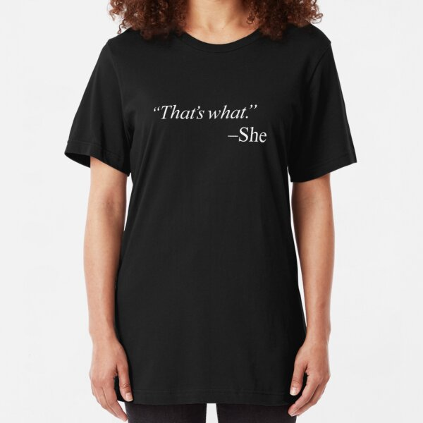 """""""That's what."""" Slim Fit T-Shirt"""