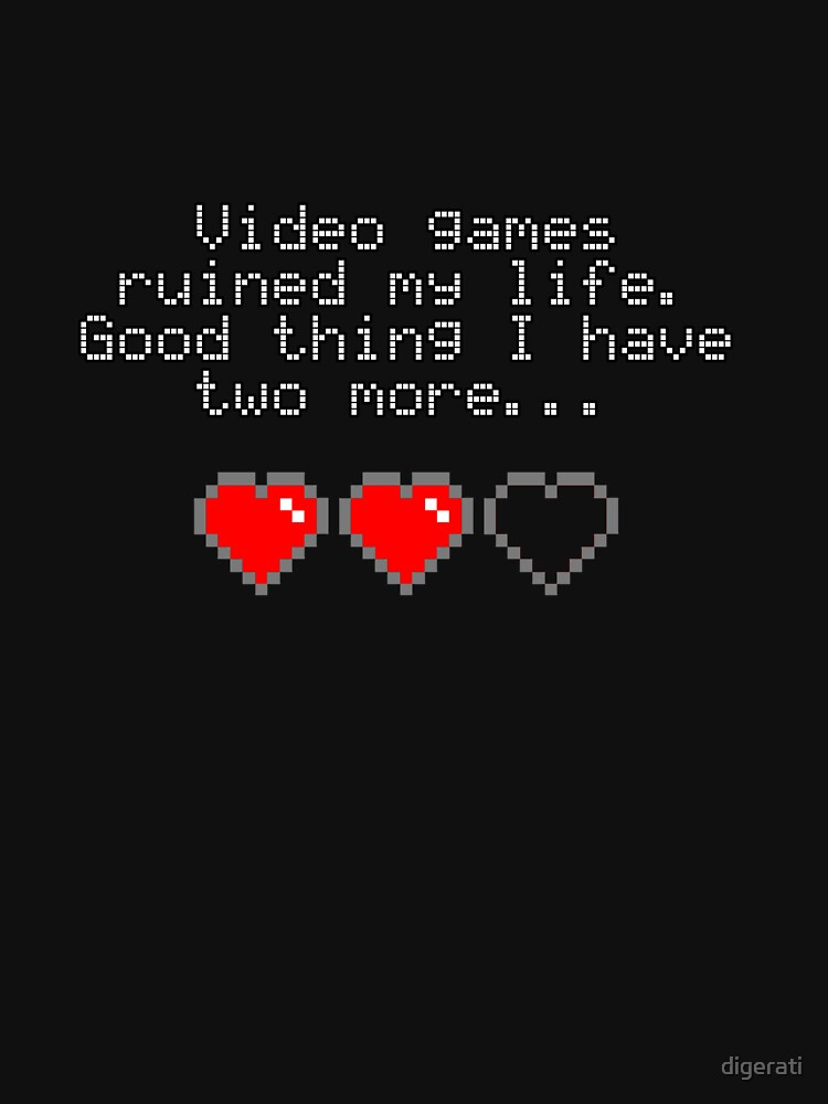 Video games ruined my life. Good thing I have two more... | Unisex T-Shirt