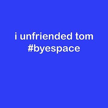 i unfriended tom by LoneSheepdog