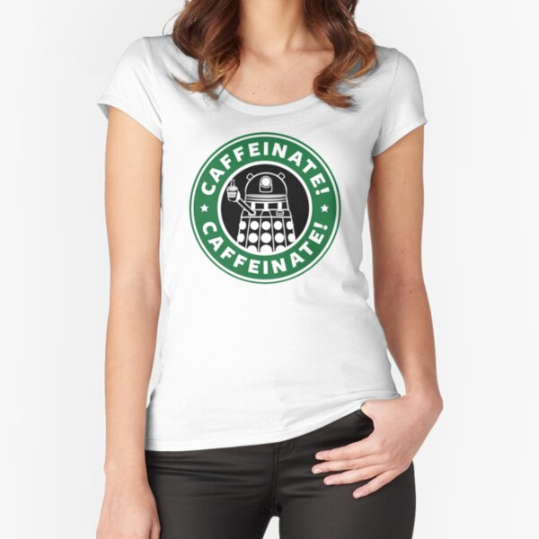 Caffeinate! Exterminate! Fitted Scoop T-Shirt