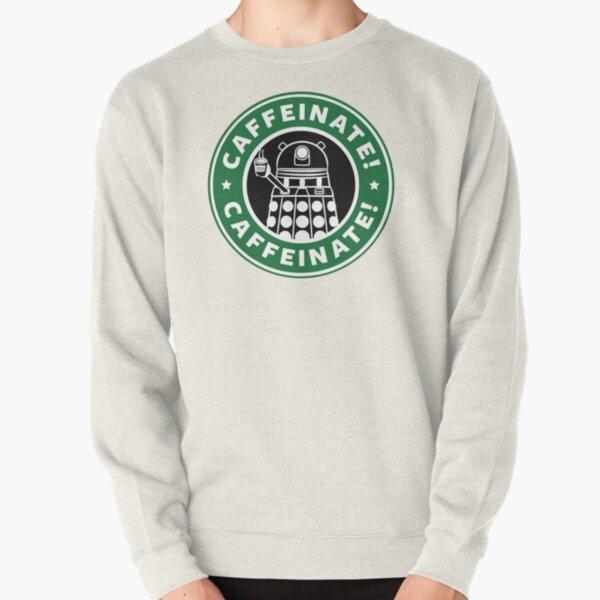 Caffeinate! Exterminate! Pullover Sweatshirt