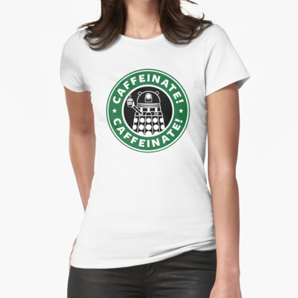 Caffeinate! Exterminate! Fitted T-Shirt