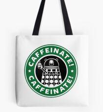 Caffeinate! Exterminate! Tote Bag