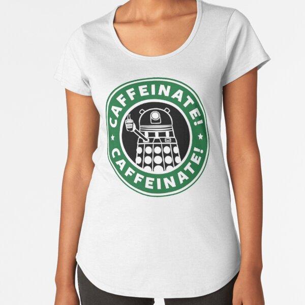 Caffeinate! Exterminate! Premium Scoop T-Shirt