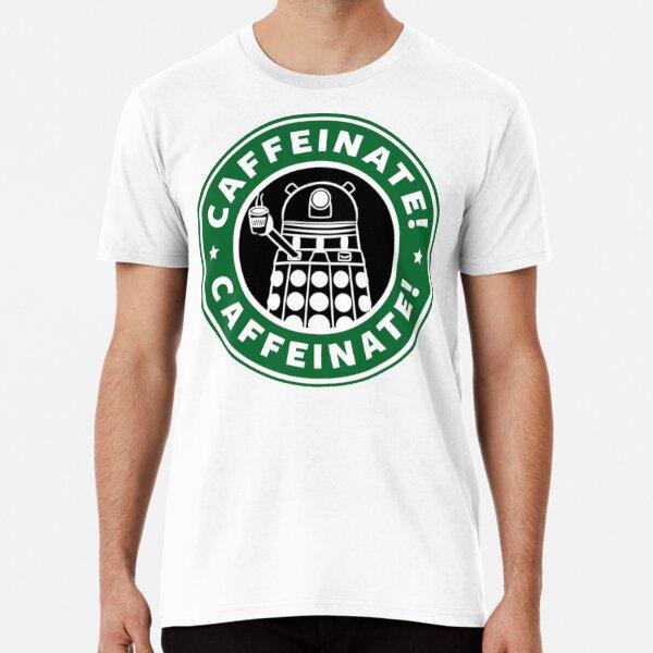 Caffeinate! Exterminate! Premium T-Shirt