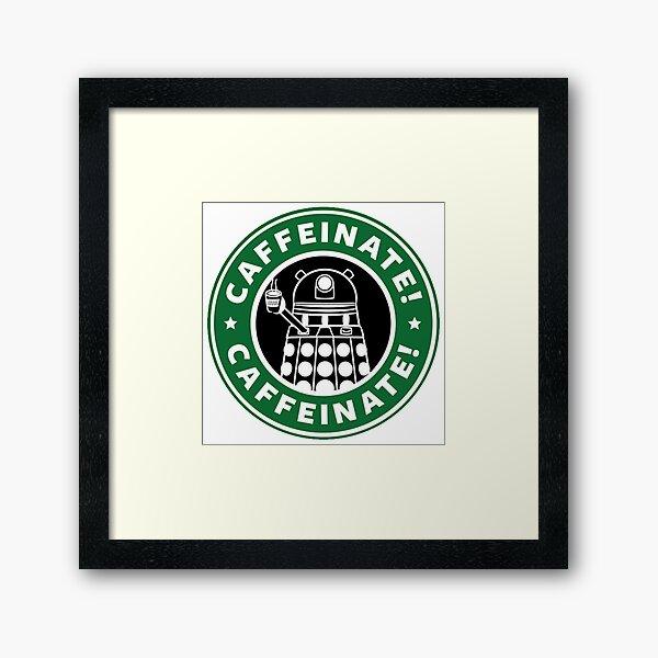 Caffeinate! Exterminate! Framed Art Print