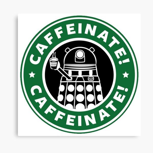 Caffeinate! Exterminate! Canvas Print