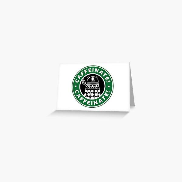 Caffeinate! Exterminate! Greeting Card