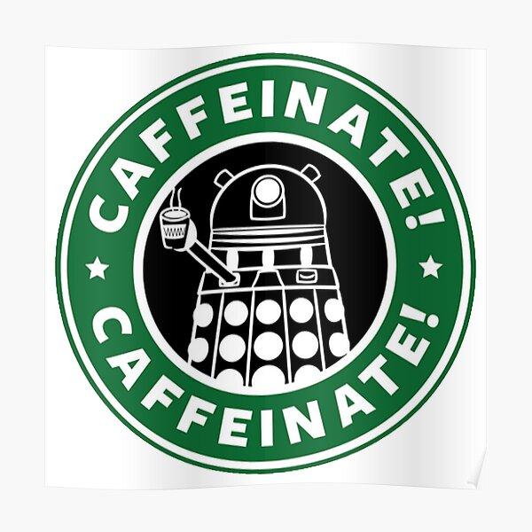 Caffeinate! Exterminate! Poster