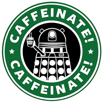 Caffeinate! Exterminate! by JustBritish