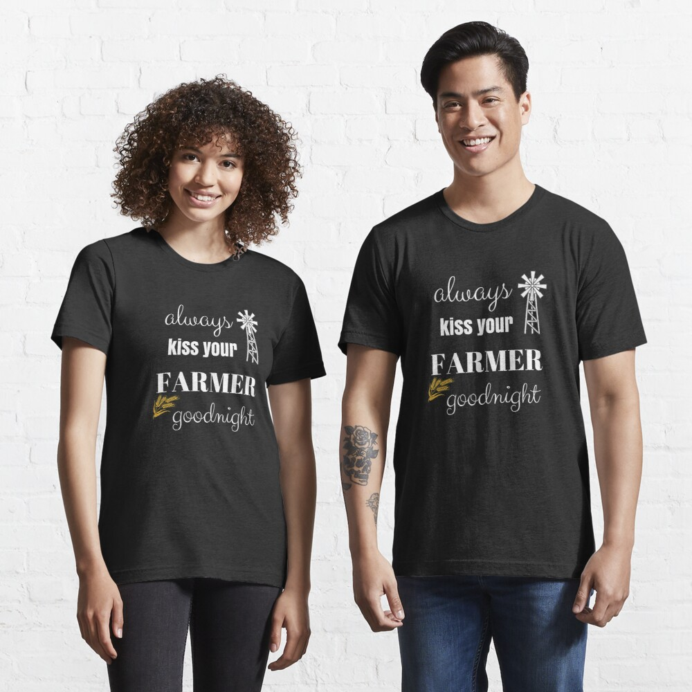 Farmer Kiss Goodnight Farmer S Wife Country Life Gift Idea T Shirt By Cheerfuldesigns Redbubble