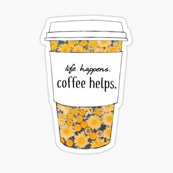Life Happens, Coffee Helps Sunflower Quote Sticker