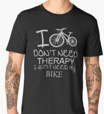 Christmas Gift I Don't Need Therapy I Just Need My Bike OL181 Trending Men's Premium T-Shirt