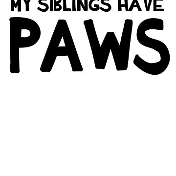 My Siblings Have Paws by mania