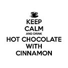 Keep Calm And Drink Hot Chocolate With Cinnamon OUAT by CapnMarshmallow