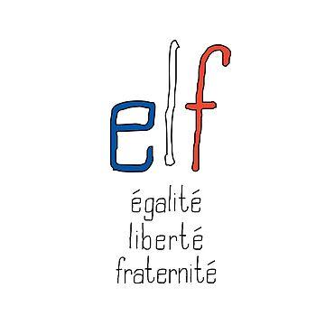 elf - égalité, liberté, fraternité by Hell-Prints