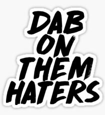 Dab On Them Haters Sticker