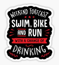 Weekend Forecast Swim Bike And Run With A Chance Of Drinking Sticker