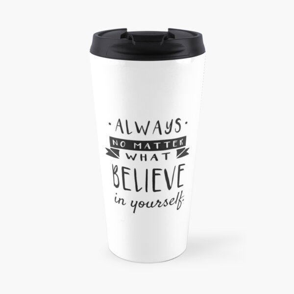 Always Believe In Yourself, Motivational Decor Travel Mug