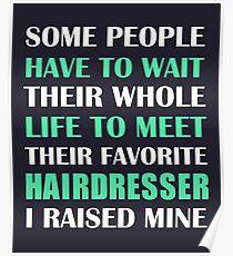 Hairdresser I Raised Mine Poster