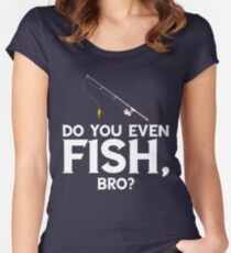 Do You Even Fish Bro Women's Fitted Scoop T-Shirt