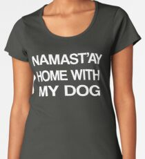 Namaste Home With My Dog T-Shirt Yoga and pajama tee Women's Premium T-Shirt