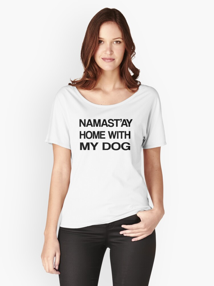 Namaste Home With My Dog T-Shirt Yoga and pajama tee Women s Relaxed Fit T 66131b4c29