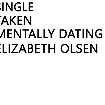 Mentally dating - Elizabeth Olsen by FriedCookie